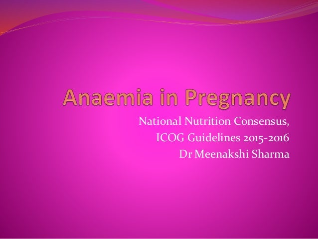 National Nutrition Consensus, ICOG Guidelines 2015-2016 Dr Meenakshi Sharma