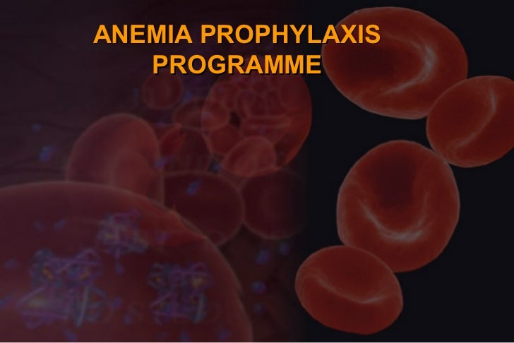 ANEMIA PROPHYLAXIS   PROGRAMME