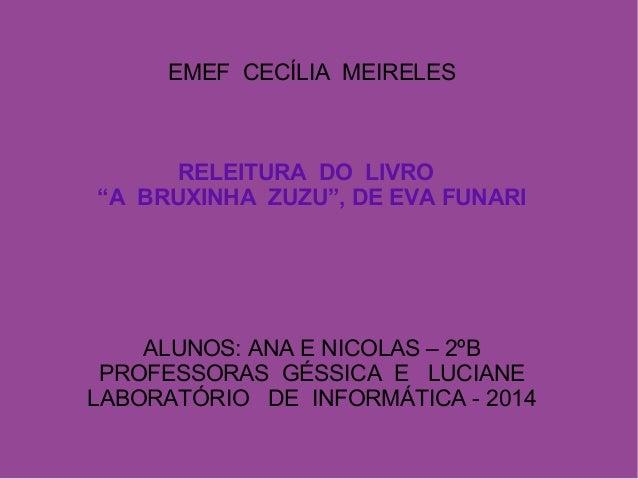 """EMEF CECÍLIA MEIRELES RELEITURA DO LIVRO """"A BRUXINHA ZUZU"""", DE EVA FUNARI ALUNOS: ANA E NICOLAS – 2ºB PROFESSORAS GÉSSICA ..."""