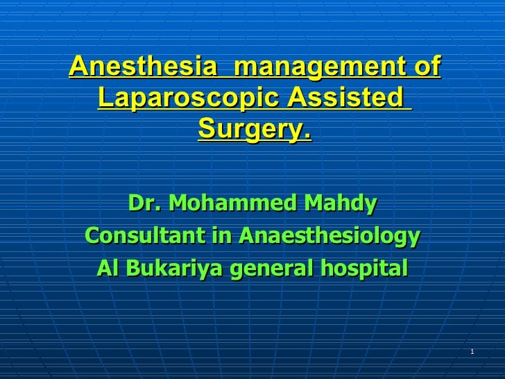 Anesthesia   management of Laparoscopic Assisted  Surgery. Dr. Mohammed Mahdy Consultant in Anaesthesiology Al Bukariya ge...