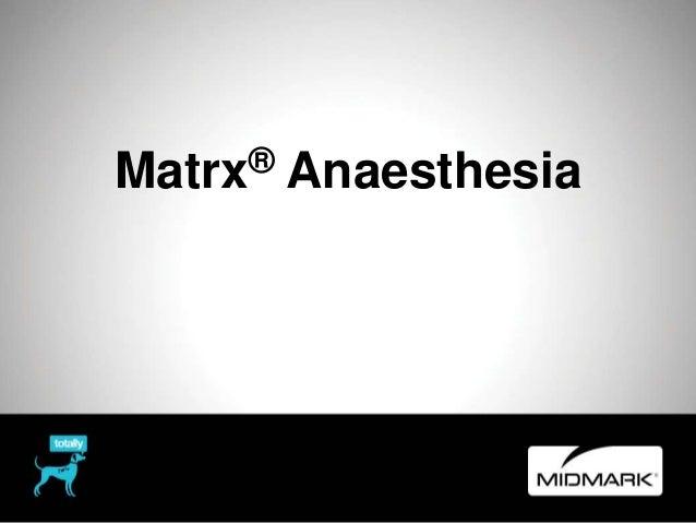 Matrx® Anaesthesia