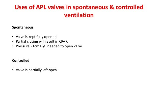 Uses of APL valves in spontaneous & controlled ventilation Spontaneous • Valve is kept fully opened. • Partial closing wil...