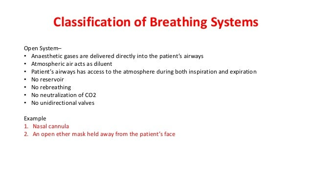 Classification of Breathing Systems Open System– • Anaesthetic gases are delivered directly into the patient's airways • A...
