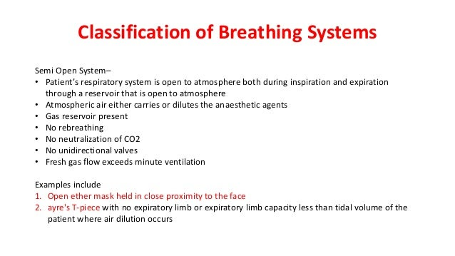 Classification of Breathing Systems Semi Open System– • Patient's respiratory system is open to atmosphere both during ins...