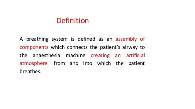 A breathing system is defined as an assembly of components which connects the patient's airway to the anaesthesia machine ...
