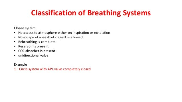Classification of Breathing Systems Closed system • No access to atmosphere either on inspiration or exhalation • No escap...