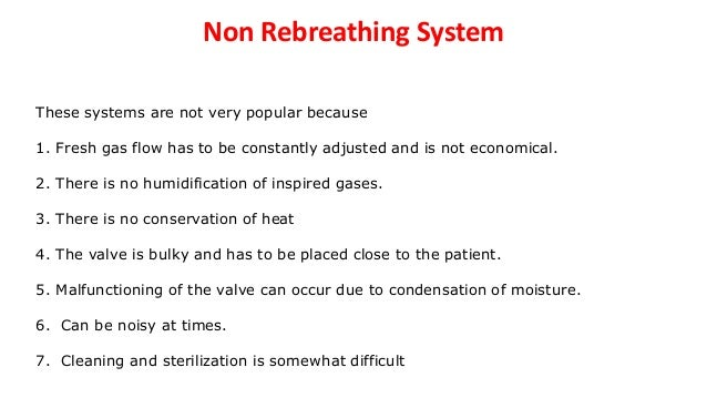 Non Rebreathing System These systems are not very popular because 1. Fresh gas flow has to be constantly adjusted and is n...