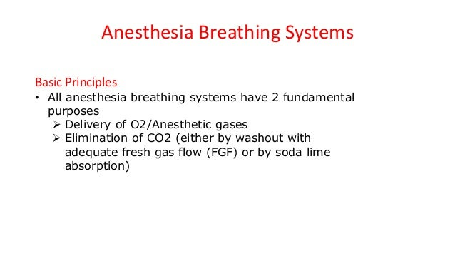 Anesthesia Breathing Systems Basic Principles • All anesthesia breathing systems have 2 fundamental purposes  Delivery of...