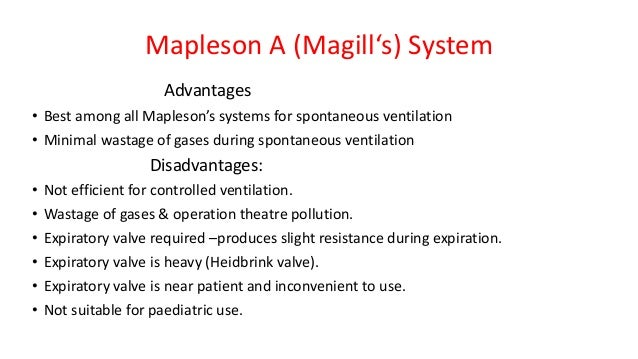 Mapleson A (Magill's) System Advantages • Best among all Mapleson's systems for spontaneous ventilation • Minimal wastage ...