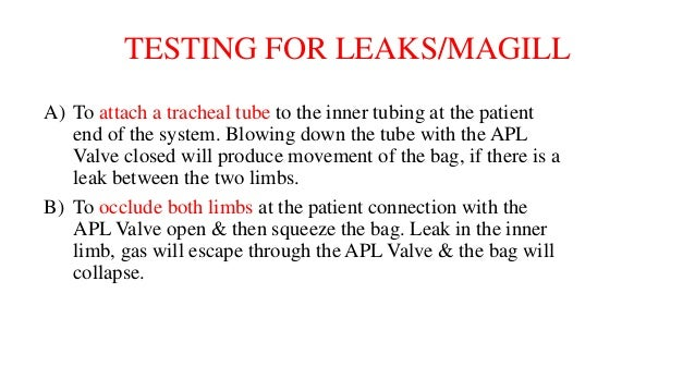 TESTING FOR LEAKS/MAGILL A) To attach a tracheal tube to the inner tubing at the patient end of the system. Blowing down t...