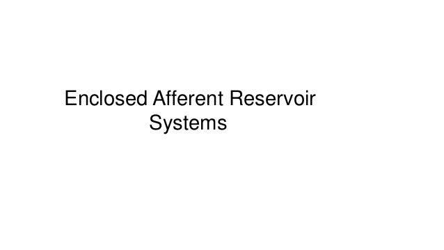 Enclosed Afferent Reservoir Systems