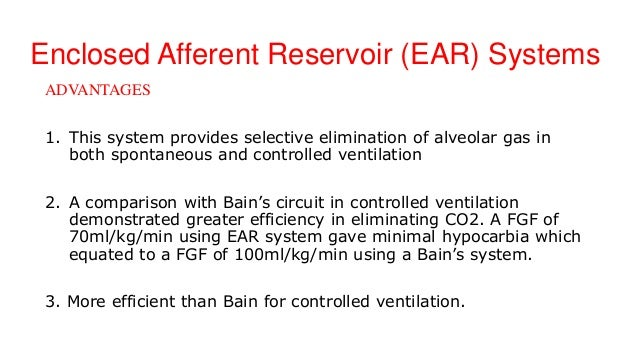 Enclosed Afferent Reservoir (EAR) Systems ADVANTAGES 1. This system provides selective elimination of alveolar gas in both...