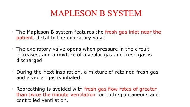 MAPLESON B SYSTEM • The Mapleson B system features the fresh gas inlet near the patient, distal to the expiratory valve. •...