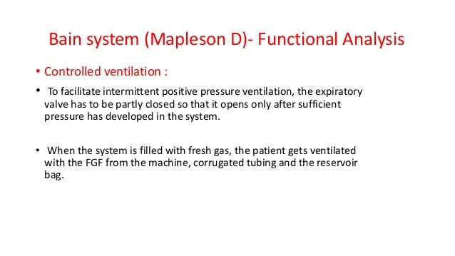 Bain system (Mapleson D)- Functional Analysis • Controlled ventilation : • To facilitate intermittent positive pressure ve...