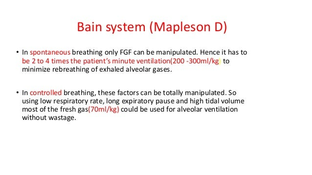 Bain system (Mapleson D) • In spontaneous breathing only FGF can be manipulated. Hence it has to be 2 to 4 times the patie...
