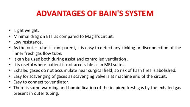 ADVANTAGES OF BAIN'S SYSTEM • Light weight. • Minimal drag on ETT as compared to Magill's circuit. • Low resistance. • As ...