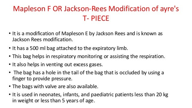 Mapleson F OR Jackson-Rees Modification of ayre's T- PIECE • It is a modification of Mapleson E by Jackson Rees and is kno...