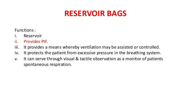 RESERVOIR BAGS Functions : i. Reservoir ii. Provides PIF. iii. It provides a means whereby ventilation may be assisted or ...