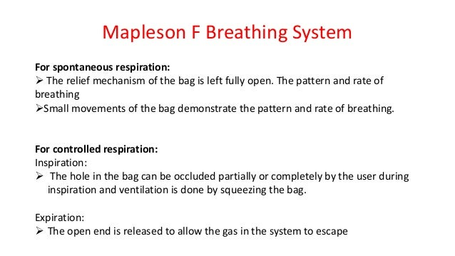 Mapleson F Breathing System For spontaneous respiration:  The relief mechanism of the bag is left fully open. The pattern...