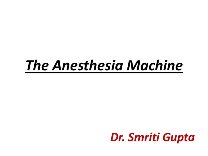 The Anesthesia Machine<br />Dr. Smriti Gupta<br />