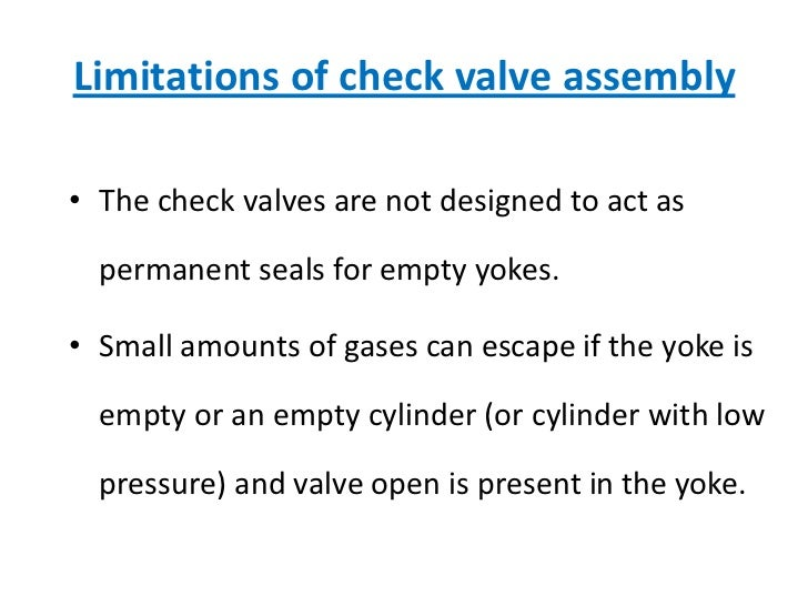 Limitations of check valve assembly<br />The check valves are not designed to act as permanent seals for empty yokes.<br /...