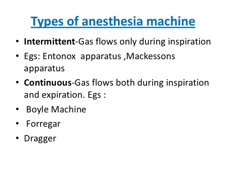 Types of anesthesia machine<br />Intermittent-Gas flows only during inspiration<br />Egs: Entonox  apparatus ,Mackessons a...