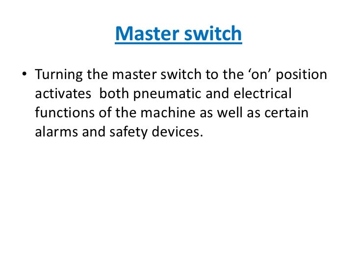 Master switch<br />Turning the master switch to the 'on' position activates  both pneumatic and electrical functions of th...
