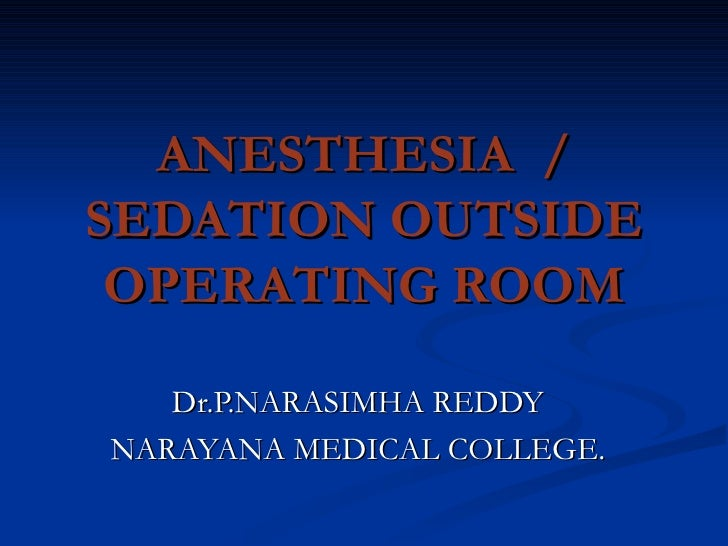 ANESTHESIA  / SEDATION OUTSIDE OPERATING ROOM Dr.P.NARASIMHA REDDY NARAYANA MEDICAL COLLEGE.