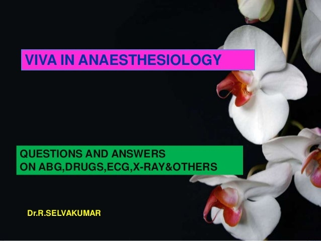 VIVA IN ANAESTHESIOLOGY QUESTIONS AND ANSWERS ON ABG,DRUGS,ECG,X-RAY&OTHERS Dr.R.SELVAKUMAR