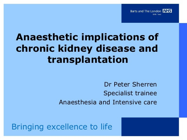 Anaesthetic implications of chronic kidney disease and       transplantation                         Dr Peter Sherren     ...