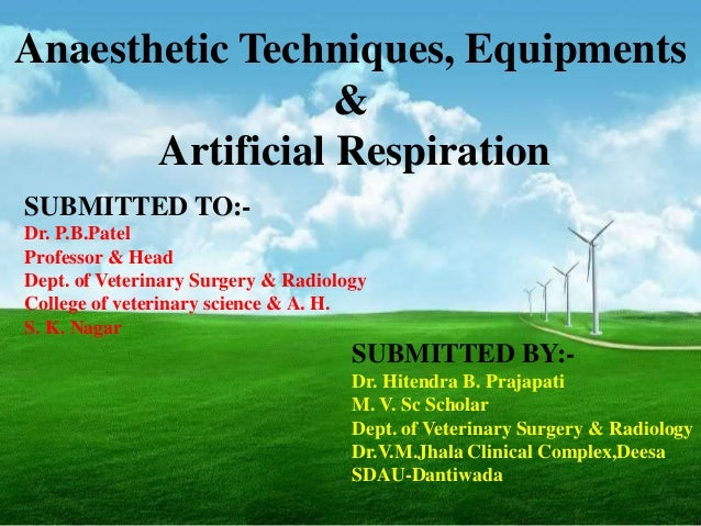Anaesthetic Techniques, Equipments                  &       Artificial RespirationSUBMITTED TO:-Dr. P.B.PatelProfessor & H...