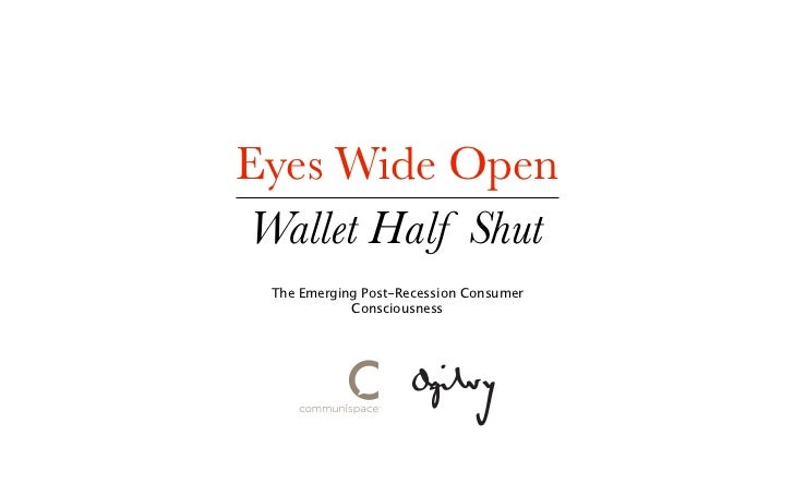 Eyes Wide Open Wallet Half Shut  The Emerging Post-Recession Consumer             Consciousness