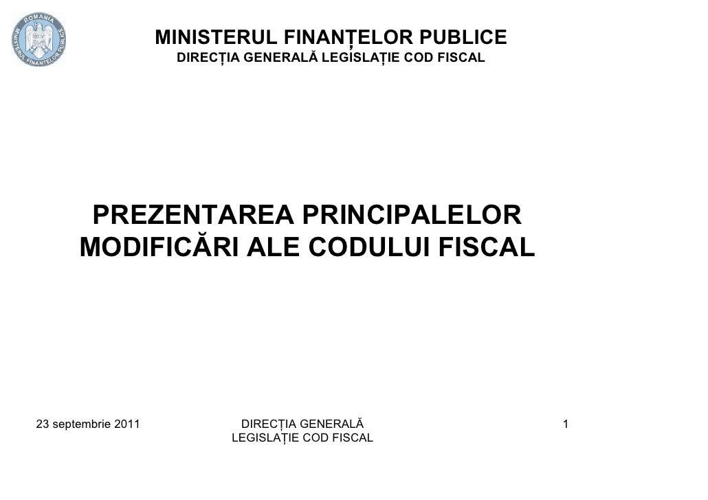 MINISTERUL FINANŢELOR PUBLICE                      DIRECŢIA GENERALĂ LEGISLAŢIE COD FISCAL        PREZENTAREA PRINCIPALELO...