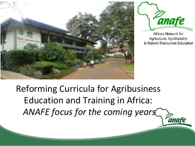 Reforming Curricula for Agribusiness Education and Training in Africa: ANAFE focus for the coming years