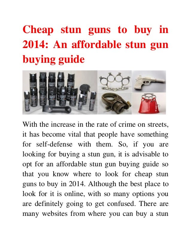 Cheap stun guns to buy in 2014: An affordable stun gun buying guide With the increase in the rate of crime on streets, it ...
