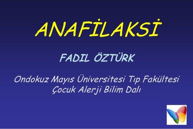 ANAFİLAKSİ FADIL ÖZTÜRK Ondokuz Mayıs Üniversitesi Tıp Fakültesi Çocuk Alerji Bilim Dalı