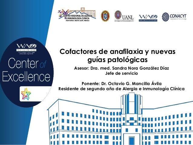 Cofactores de anafilaxia y nuevas guías patológicas Asesor: Dra. med. Sandra Nora González Díaz Jefe de servicio Ponente: ...