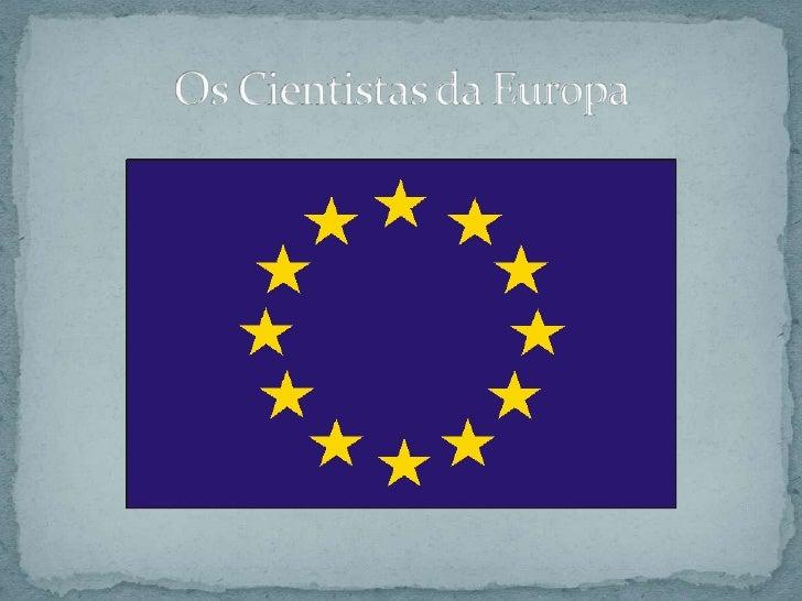Os Cientistas da Europa<br />