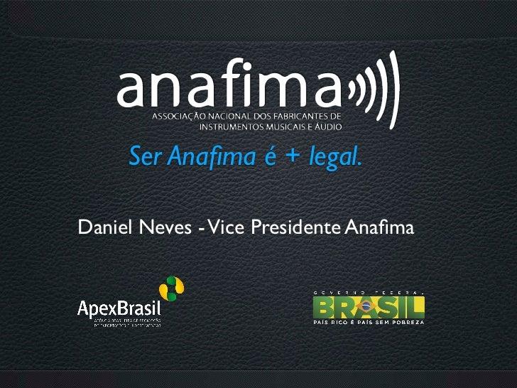 Ser Anafima é + legal.Daniel Neves - Vice Presidente Anafima