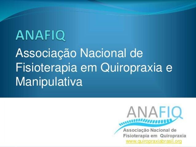 Associação Nacional de Fisioterapia em Quiropraxia e Manipulativa www.quiropraxiabrasil.org