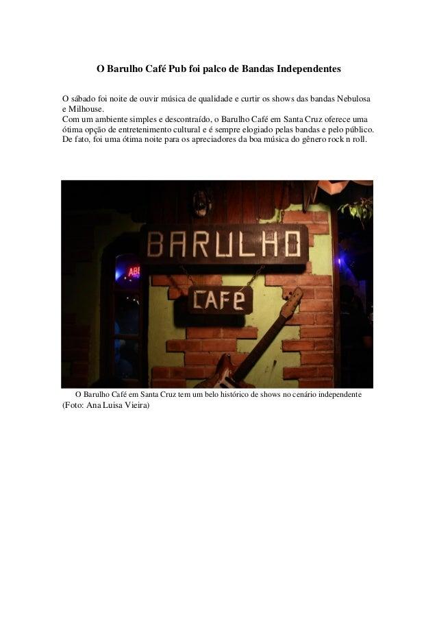 O Barulho Café Pub foi palco de Bandas Independentes O sábado foi noite de ouvir música de qualidade e curtir os shows das...