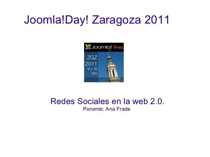 Joomla!Day! Zaragoza 2011 Redes Sociales en la web 2.0. Ponente: Ana Frade