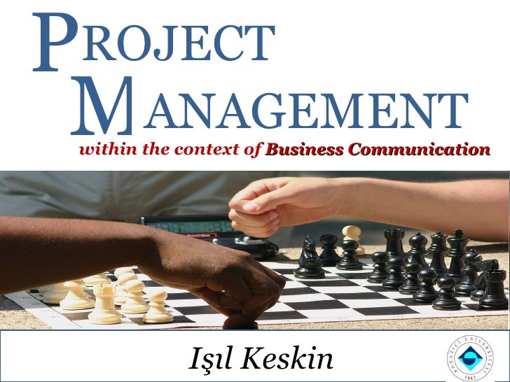 ANAGEMENT M ROJECT P   within the context of  Business Communication  Işıl Keskin