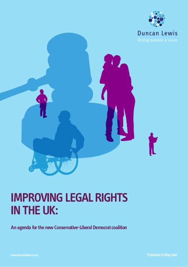 IMPROVING LEGAL RIGHTSIN THE UK:An agenda for the new Conservative-Liberal Democrat coalitionwww.duncanlewis.co.uk        ...