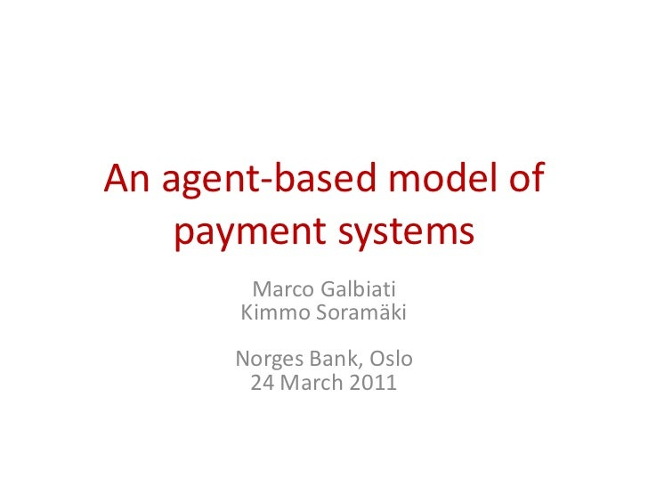 An agent-based model of payment systems<br />Marco GalbiatiKimmo SoramäkiNorges Bank, Oslo 24 March 2011<br />