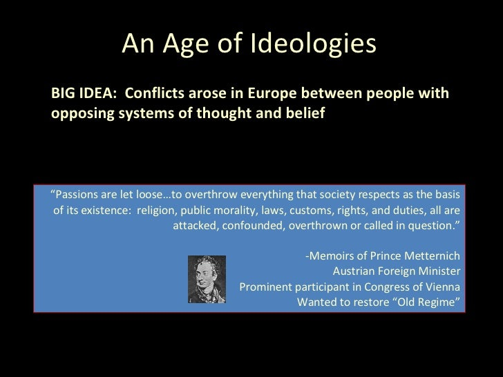 """An Age of Ideologies BIG IDEA:  Conflicts arose in Europe between people with opposing systems of thought and belief """" Pas..."""