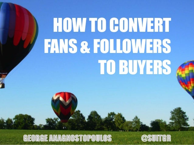 HOW TO CONVERTFANS & FOLLOWERS        TO BUYERS