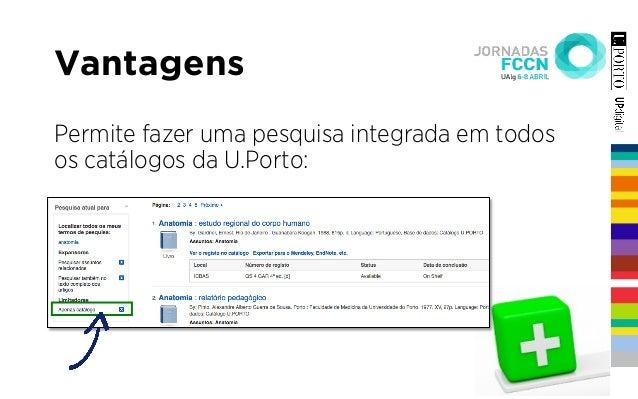Vantagens Permite fazer uma pesquisa integrada em todos os catálogos da U.Porto: