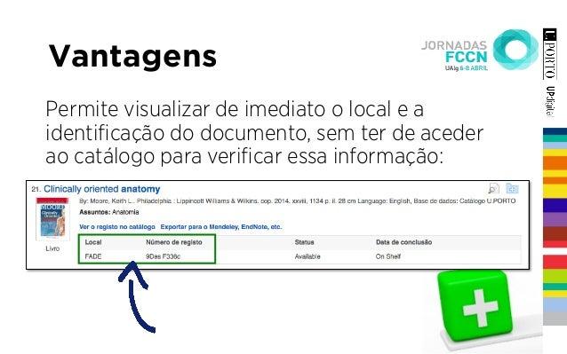 Vantagens Permite visualizar de imediato o local e a identificação do documento, sem ter de aceder ao catálogo para verifica...