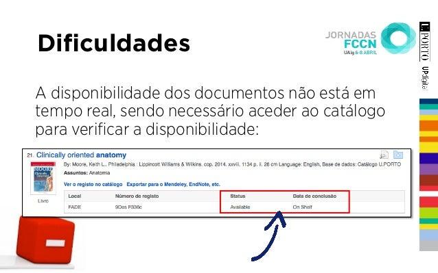 Dificuldades A disponibilidade dos documentos não está em tempo real, sendo necessário aceder ao catálogo para verificar a d...